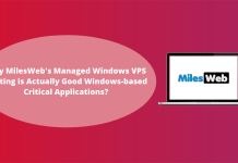 Why MilesWebs Managed Windows VPS Hosting is Actually Good Windows-based Critical Applications